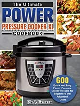 The Ultimate Power Pressure Cooker XL Cookbook: 600 Quick and Easy Power Pressure Cooker Recipes for Beginners and Advanced Users