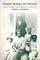Making Black Los Angeles: Class, Gender, and Community, 1850-1917