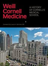 Weill Cornell Medicine: A History of Cornell's Medical School by Antonio M. Gotto Jr. MD (2016-04-19)