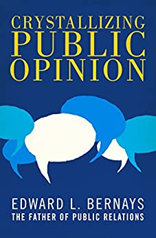 Crystallizing Public Opinion by [Edward L. Bernays]