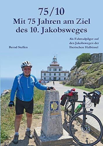 75/10 - Mit 75 Jahren am Ziel des 10. Jakobsweges: Als Fahrradpilger auf den Jakobswegen der Iberischen Halbinsel