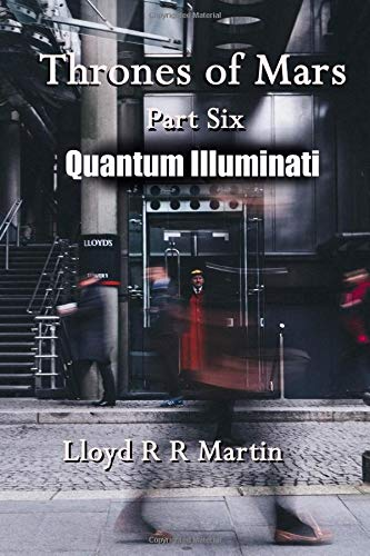 Quantum Illuminati: Part Six of Thrones of Mars