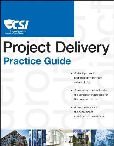 The CSI Project Delivery Practice Guide (CSI Practice Guides) by Construction Specifications Institute Published by Wiley 1st (first) edition (2011) Paperback