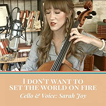 I Don't Want to Set the World on Fire (For Cello and Voice)