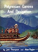 Polynesian Canoes and Navigation 0939154153 Book Cover