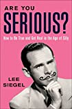Image of Are You Serious?: How to Be True and Get Real in the Age of Silly