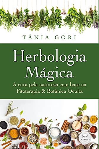 Herbologia Mágica: A cura pela Natureza com base na Fitoterapia & Botânica Oculta (Portuguese Edition)
