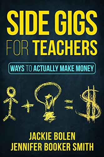 Side Gigs for Teachers: Side Hustles and Other Ways for Teachers to Actually Make Money (Expat...