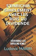 S'enrichir simplement avec les rois du dividende : découvrez les Dividend King ! (French Edition)