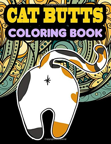 Cat Butt Coloring Book: Adult Coloring Pages of Booty-ful Cat Butts, Funny...