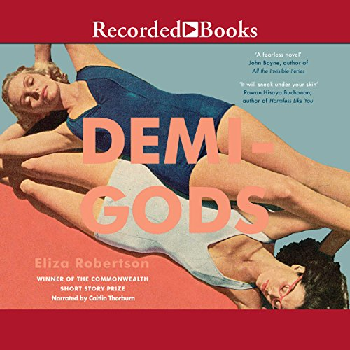 Demi-Gods                   By:                                                                                                                                 Eliza Robertson                               Narrated by:                                                                                                                                 Caitlin Thorburn                      Length: 6 hrs and 43 mins     1 rating     Overall 1.0