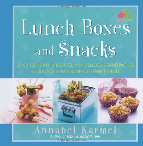 Lunch Boxes and Snacks: Over 120 Recipes from Delicious Sandwiches and Salads to Hot Soups and Sweet Treats