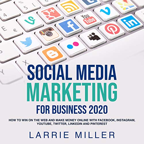 Social Media Marketing for Business 2020 Audiobook By Larrie Miller cover art