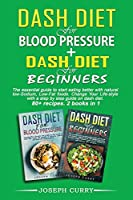 Dash Diet for Blood Pressure + Dash diet for beginners: The essential guide to eating better with natural low-Sodium, Low-Fat foods. Change Your Lifestyle with a step-by-step guide on dash diet. 80+ recipes. 2 books in 1.