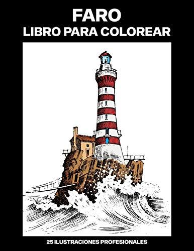 Faro Libro para Colorear: Libro para Colorear para Adultos ofrece dibujos increíbles Faros, 25 ilustraciones profesionales para aliviar el estrés y relajarse (Faro Páginas de Colorear)
