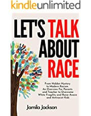 Let's Talk About Race: From Hidden Hystory to Modern Racism. An Overview For Parents and Teacher to Overcome White Fragility and Raise Aware and Antiracist Kids