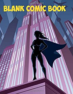 Blank Comic Book: Create Your Own Comics, Manga Anime, Graphic Novel, Cartoons With This Comic Book Journal Notebook - Variety Of Templates: A Large ... for Kids and Adults artists of all levels