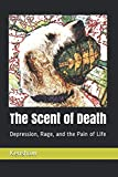 The Scent of Death: Depression, Rage, and the Pain of Life