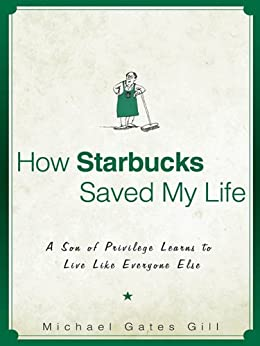 [Michael Gill]のHow Starbucks Saved My Life: A Son of Privilege Learns to Live Like Everyone Else (English Edition)