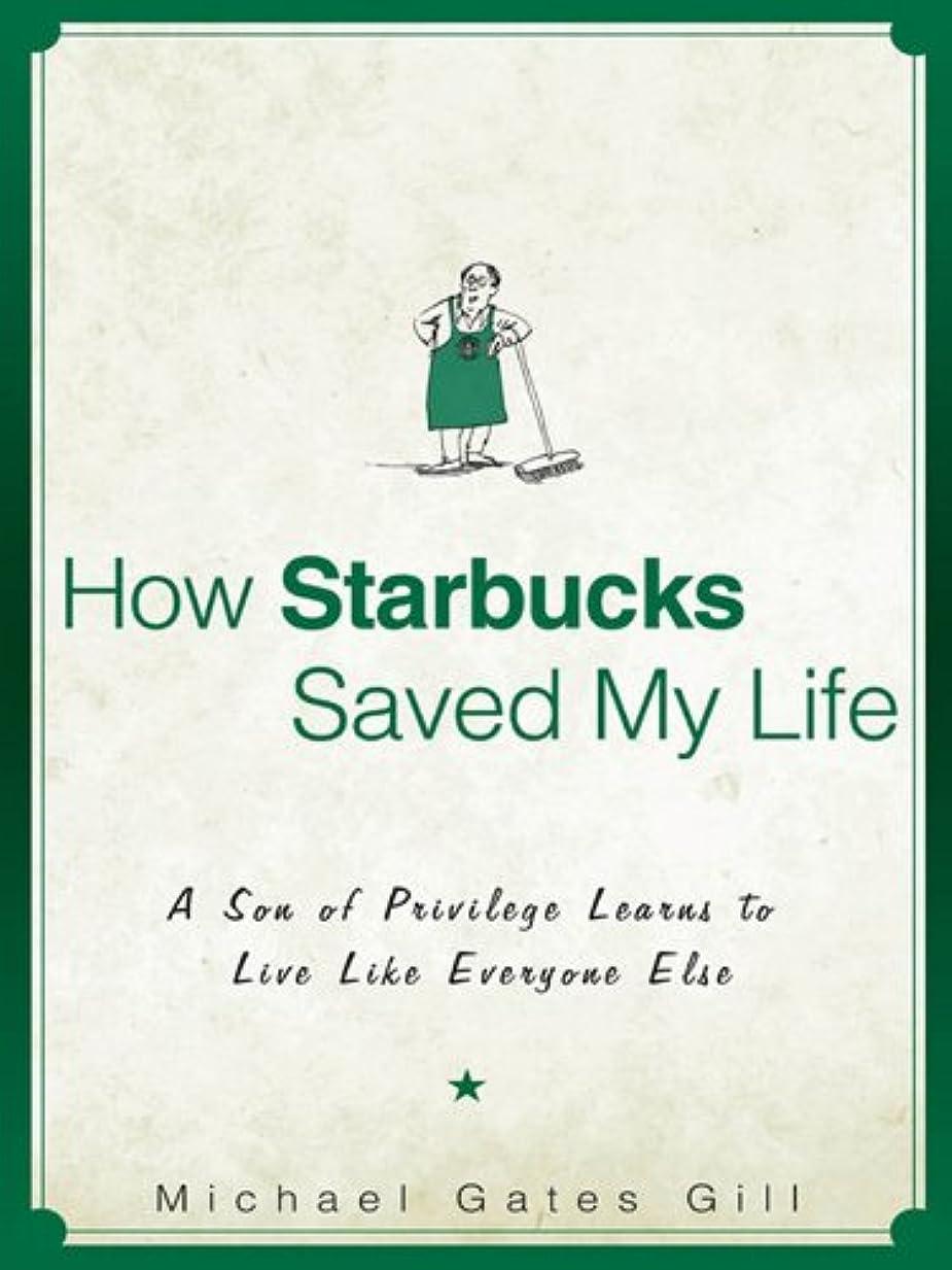 スマッシュ不当開始How Starbucks Saved My Life: A Son of Privilege Learns to Live Like Everyone Else (English Edition)