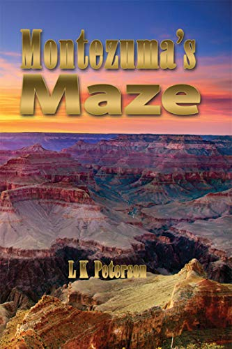 Montezuma's Maze (The Ongoing Saga of the Life and Times of L. K. Peterson Book 1) (English Edition)