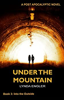 Under the Mountain: A POST APOCALYPTIC NOVEL (Into the Outside Book 3) by [Lynda Engler]