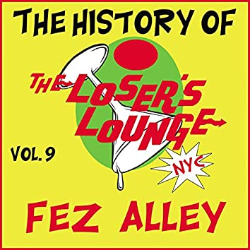 The History of the Loser's Lounge, Vol. 9: Fez Alley