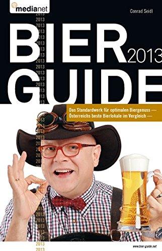 Bier Guide 2013: Conrad Seidls Bier Guide - Österreichs beste Bierlokale im Vergleich