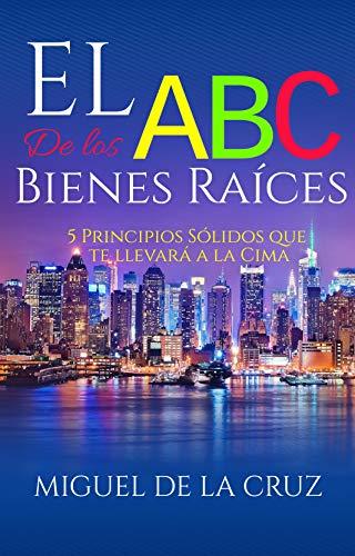 EL ABC DE LOS BIENES RAICES: (Spanish Edition)