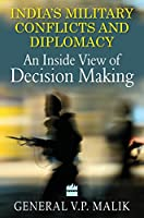 India's Military Conflicts and Diplomacy: An Inside View of Decision Making