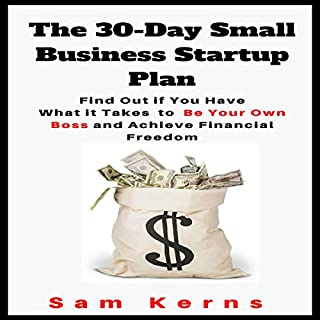 The 30-Day Small Business Startup Plan: Find Out If You Have What It Takes to Be Your Own Boss and Achieve Financial Freedom audiobook cover art