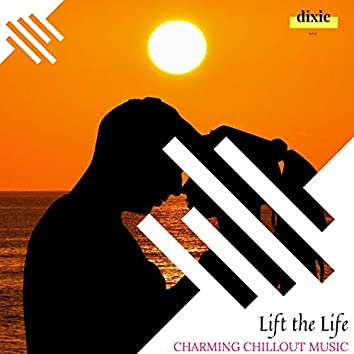 Lift The Life - Charming Chillout Music