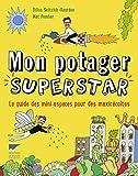 Mon potager superstar - Le guide des mini espaces pour des maxirécoltes
