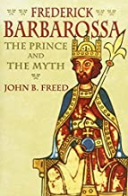 Frederick Barbarossa: The Prince and the Myth by Prof. John Freed (2016-07-26)
