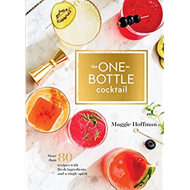 The One-Bottle Cocktail: More than 80 Recipes with Fresh Ingredients and a Single Spirit