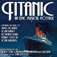 Titanic: an Epic Music Voyage by White Star Chamber Orchestra and Chorus