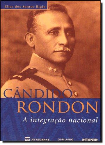 Candido Rondon. A Integracao Nacional