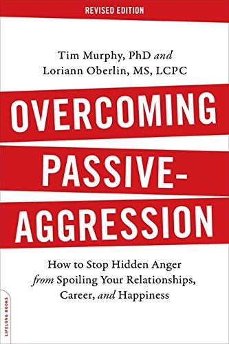 Overcoming Passive-Aggression, Revised Edition: How to Stop Hidden Anger from Spoiling Your Relationships, Career, and Happiness