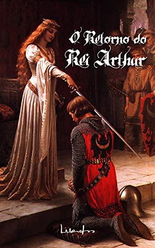 O Retorno do Rei Arthur: A Lenda diz que ele voltará quando seu povo mais precisar.