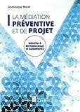 La médiation préventive et de projet - De l'usage de la médiation dans un espace non conflictuel en vue de prévenir les conflits et de maintenir la paix