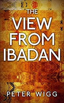 The View from Ibadan by [Peter Wigg]