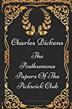 The Posthumous Papers Of The Pickwick Club: By Charles Dickens - Illustrated