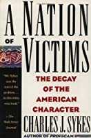 A Nation of Victims: The Decay of the American Character by Charles J. Sykes(1993-08-15)