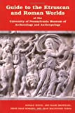 Guide to the Etruscan and Roman Worlds at the University of Pennsylvania Museum of Archaeology and Anthropology