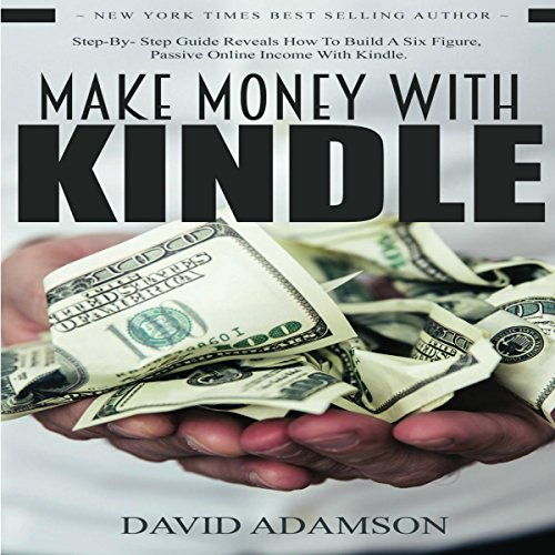 Make Money with Kindle     Step-by-Step Guide Reveals How to Build a Six Figure, Passive Online Income with Kindle              By:                                                                                                                                 David Adamson                               Narrated by:                                                                                                                                 Nina Price                      Length: 1 hr and 21 mins     3 ratings     Overall 4.0