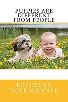Puppies Are Different From People by [Reverend Mike Wanner]