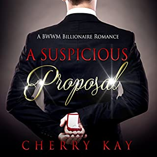 A Suspicious Proposal                   By:                                                                                                                                 Cherry Kay                               Narrated by:                                                                                                                                 Sasha Taylor                      Length: 2 hrs and 27 mins     34 ratings     Overall 3.7