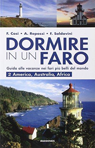 Dormire in un faro. Guida alle vacanze nei fari più belli del mondo. America, Australia, Africa (Vol. 2)