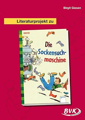 Literaturprojekt Die Sockensuchmaschine: Für die 2.-4. Klasse