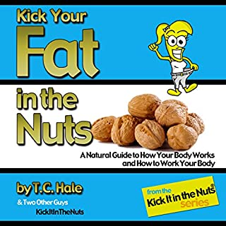 Kick Your Fat in the Nuts                   By:                                                                                                                                 T.C. Hale                               Narrated by:                                                                                                                                 Donny Baarns                      Length: 8 hrs and 30 mins     34 ratings     Overall 4.8
